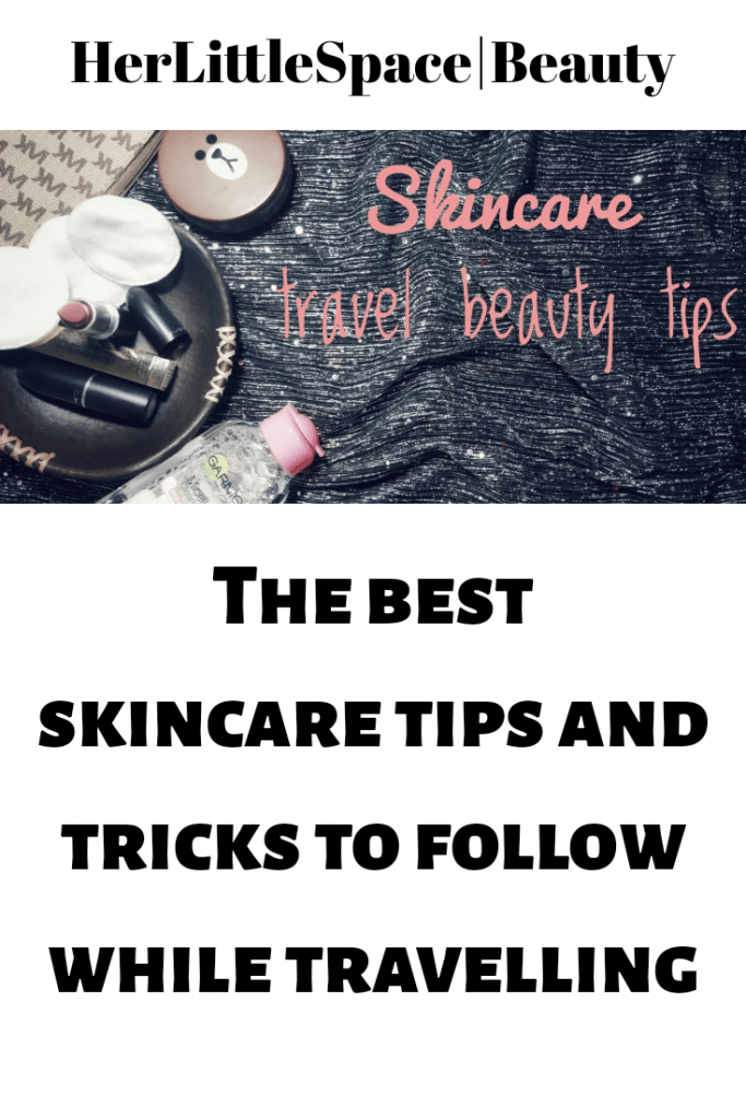 Skincare tips to follow while traveling - her little space. the lawyer bitten by travel bug.the army wife who travels.